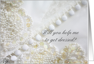Will you help me to get dressed - bridal gown help request card