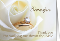 Grandpa Thank you for walking me down the Aisle - Bridal set in white rose card