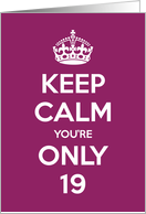Keep Calm You're Only 19 Birthday card
