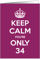 Keep Calm You're Only 34 Birthday card