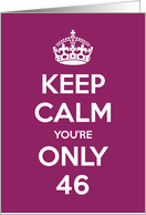 Keep Calm You're Only 46 Birthday card