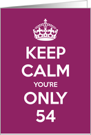 Keep Calm You're Only 54 Birthday card