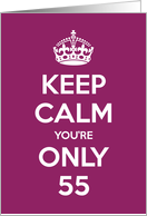 Keep Calm You're Only 55 Birthday card