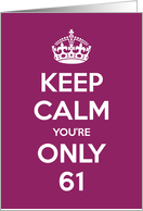 Keep Calm You're Only 61 Birthday card