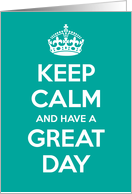 Keep Calm And Have A Great Day Card
