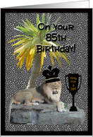 Age Specific-Birthday-Humorous 85th Birthday-Lion King With Crown and King For A Day Cup card