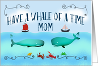 Have a whale of a time,Mom,On your Birthday,boats and sea life. card