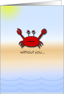Without you I'm a little crabby. card