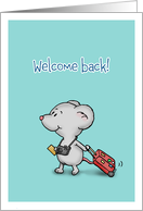 Welcome Back! - Welcome Home - Little Traveler Mouse card