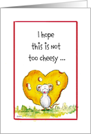 I hope this is not too cheesy - I love you, mouse with cheese heart card