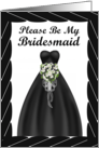 Please be my Bridesmaid - Black gown with White Bouquet - Black Frame card