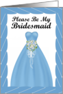 Please be my Bridesmaid - Blue gown Blue/White Bouquet - Blue Frame card