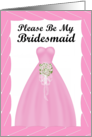 Please be my Bridesmaid - Pink gown Pink/White Bouquet - Pink Frame card