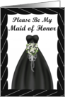 Please be my Maid of Honor- Black gown, white bouquet, black frame card