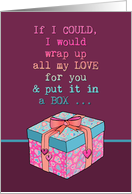 Happy Anniversary, gift box, all my love ... card