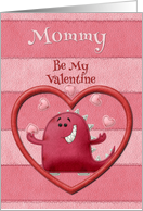 Happy Valentine's Day Mommy Be My Valentine Monster and Hearts card
