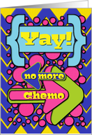 No More Chemo Yay! Colorful,Fun Dots and Arrows card