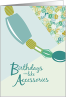 Birthdays are like Accessories - Happy Birthday card
