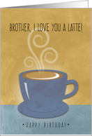Father's Day Brother, I Love You a Latte, Coffee Cup Watercolor card