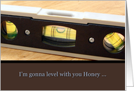 Father's Day, Honey, Level with You Card
