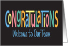 Congratulations - Welcome to Our Team, Colorful Letters on Black card