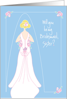 Bridesmaid Invitation for Sister, Blond Bride with Bouquet card