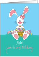Easter for Sister, Cutest Bunny, Basket and Eggs card