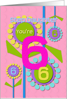 Happy Birthday Step Daughter You're 6 Fun Colorful Flowers card