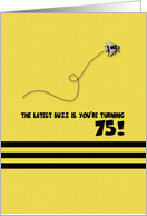 75th Birthday Latest Buzz Bumblebee Age Specific Yellow and Black Pun card
