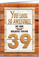 Happy 39th Birthday Humorous Tree Humor Wood Effect Funny card