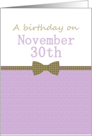 Birthday on November 30th, patterned bowtie card