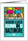Good Luck Running In Baltimore card