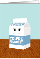 Funny Get Well from Car Accident Injuries, You're Milkin' It card