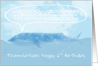 Translation of a Whale Saying Happy 6th Birthday card