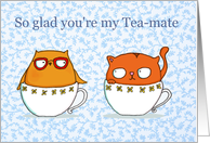 So glad you're my Tea-mate card