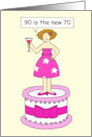 90th birthday for female, 90 is the new 70 humor, lady on cake. card