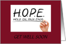 HOPE/HOLD ON PAIN ENDS/GET WELL SOON card