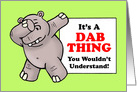Birthday Card With Hippo Doing Dab Dance Pose A Dab Thing card