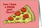 Valentine's Day Card With Pizza Can I Have A Pizza Your Heart? card