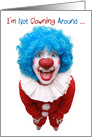 I'm Not Clowning Around Birthday card