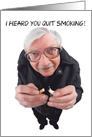 I Heard You Quit Smoking Funny Guy card