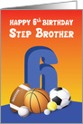 Step Brother 6th Birthday Sports Balls card