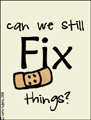 can we still fix things