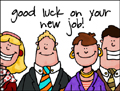 good luck new job, congrats - new job, congratulations, new job, office, work, corporation, promotion, lateral move, management, manager, responsibility, corporate ladder, gratz, company, business
