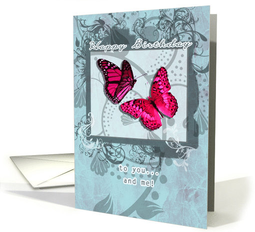 Happy Birthday to you and me, Mutual Birthday, Butterflies card