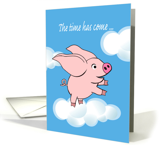New Job Announcement, The time has come ... Flying Pig in Sky card