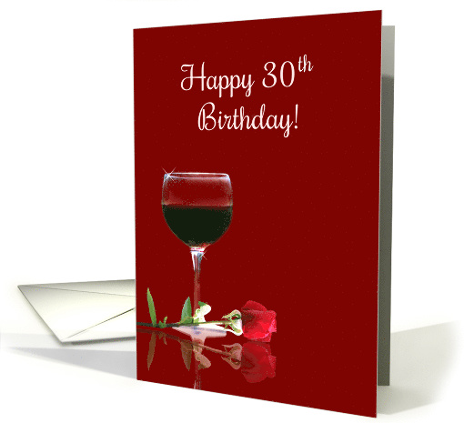 Happy 30th Birthday with Wine and Red Rose card (1599870)