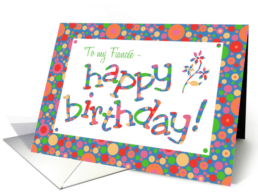 Birthday Card for a Fiancee, Bright, Bubbly Spots card (1051723)