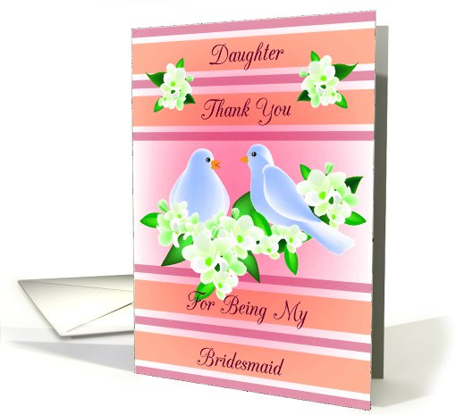 Daughter Thank You For Being My Bridesmaid - Doves and Fresia card