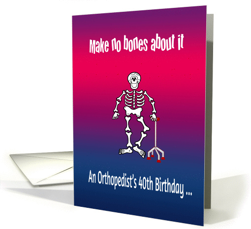 Orthopedist's 40th birthday humor, pun, skeleton, walking... (1109762)